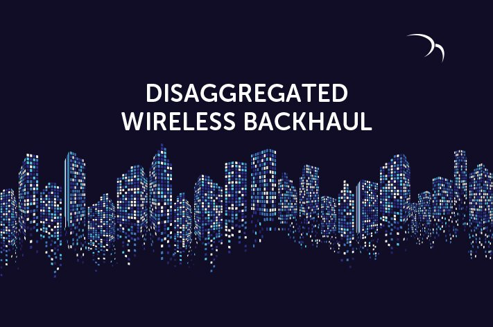 Disaggregated Wireless Backhaul – An Innovative Approach to 5G Backhaul